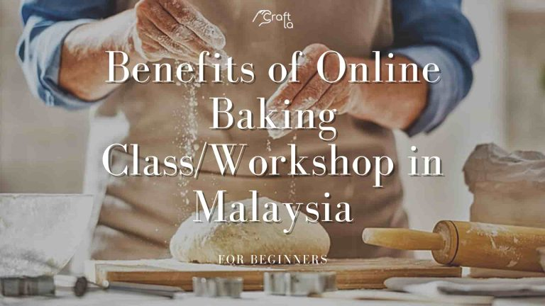 Benefits of Online Baking Class & Workshop in Malaysia for Beginners